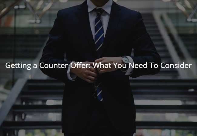 Getting a Counter-Offer: What You Need To Consider